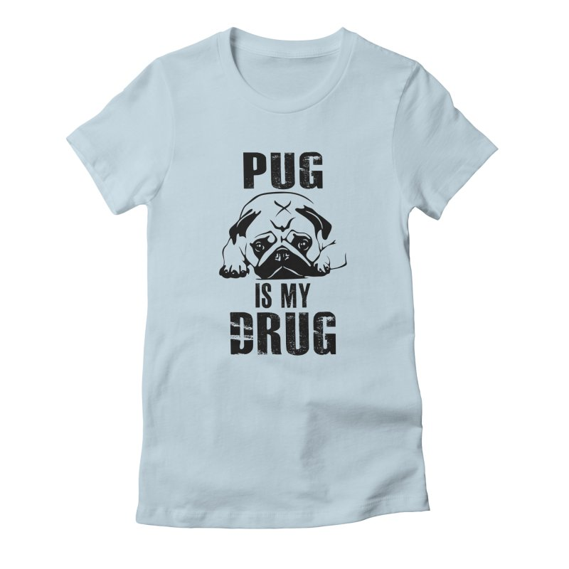 Pug is my Drug Women's T-Shirt by Mini Moo Moo Clothing Company