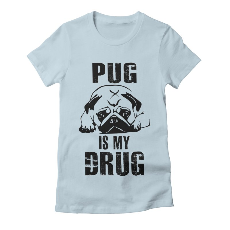 Pug is my Drug Women's T-Shirt by Mini Moo Moo Clothing Company