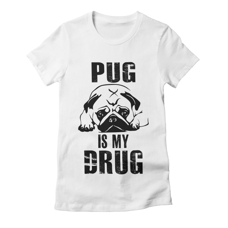 Pug is my Drug Women's Fitted T-Shirt by Mini Moo Moo Clothing Company