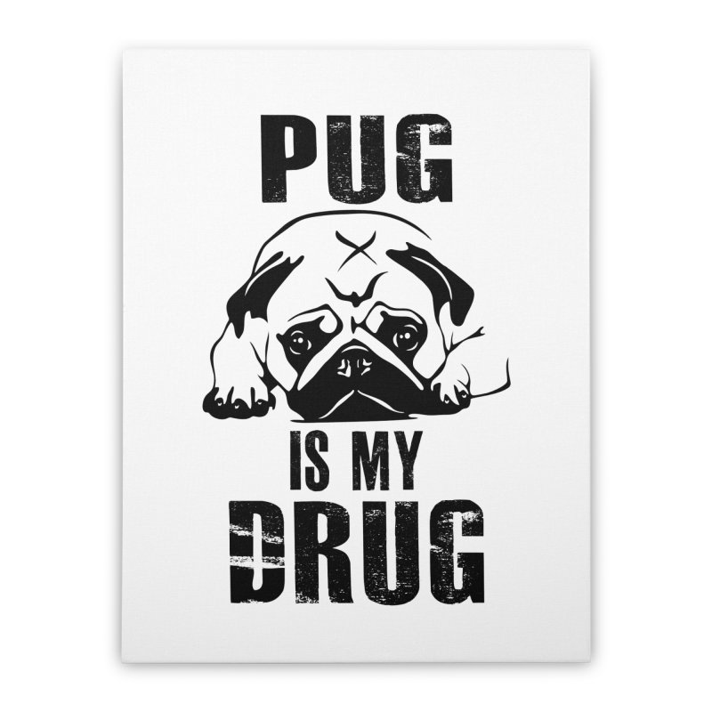 Pug is my Drug Home Stretched Canvas by Mini Moo Moo Clothing Company