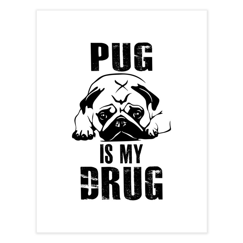 Pug is my Drug Home Fine Art Print by Mini Moo Moo Clothing Company