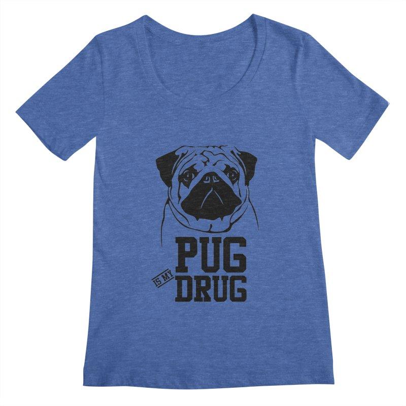 Pug is my Drug Again Women's Regular Scoop Neck by Mini Moo Moo Clothing Company