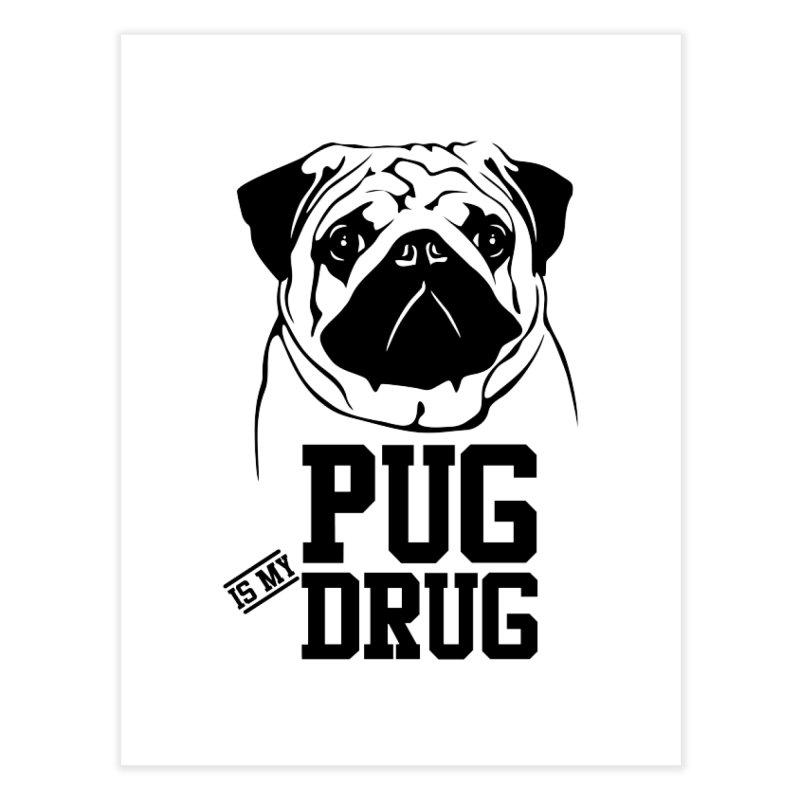 Pug is my Drug Again Home Fine Art Print by Mini Moo Moo Clothing Company