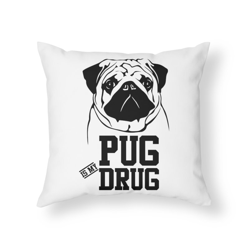 Pug is my Drug Again Home Throw Pillow by Mini Moo Moo Clothing Company