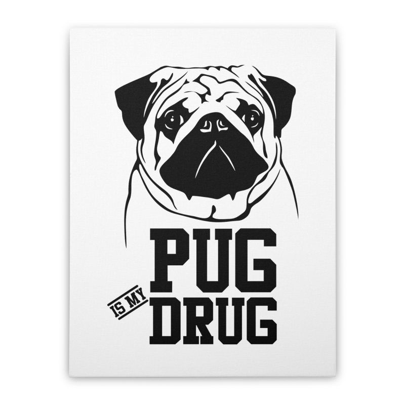 Pug is my Drug Again Home Stretched Canvas by Mini Moo Moo Clothing Company