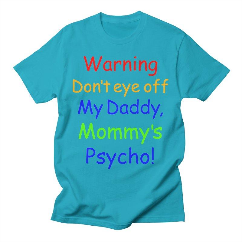 Mommy's Psycho Men's T-Shirt by Mini Moo Moo Clothing Company