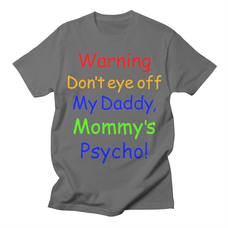Mommy's Psycho Men's T-Shirt by Mini Moo Moo Clothing Company