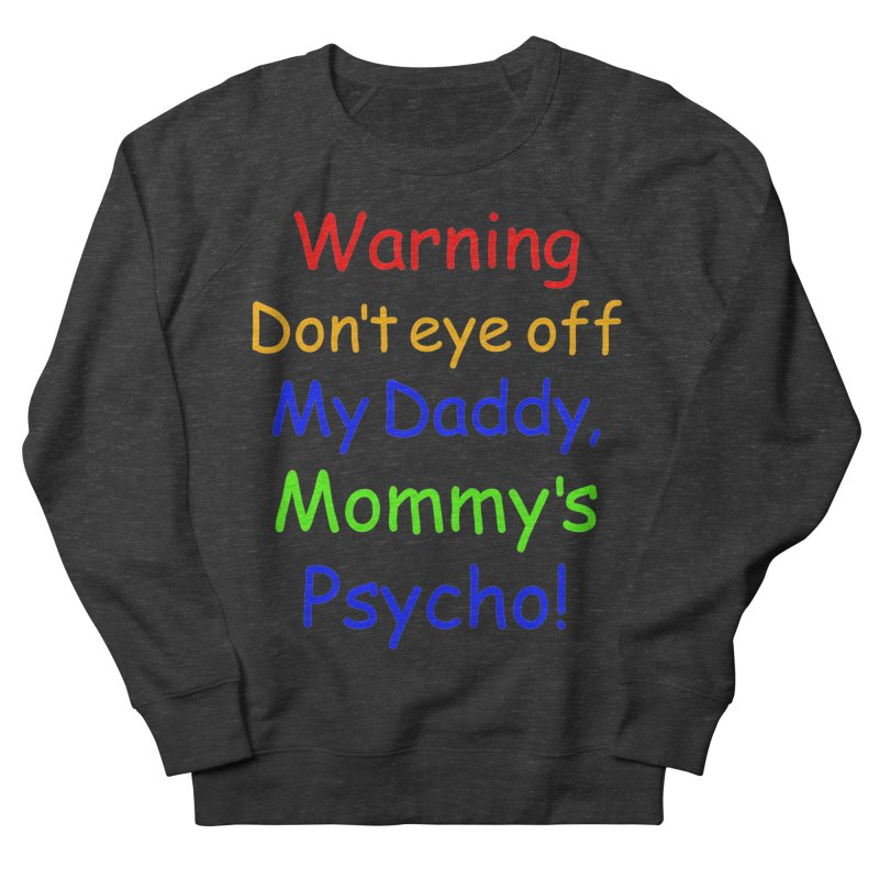 Mommy's Psycho Men's French Terry Sweatshirt by Mini Moo Moo Clothing Company