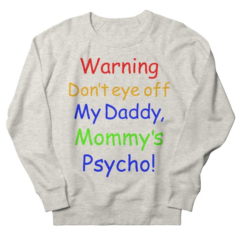 Mommy's Psycho Men's Sweatshirt by Mini Moo Moo Clothing Company