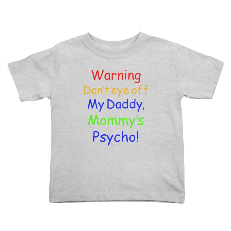 Mommy's Psycho Kids Toddler T-Shirt by Mini Moo Moo Clothing Company