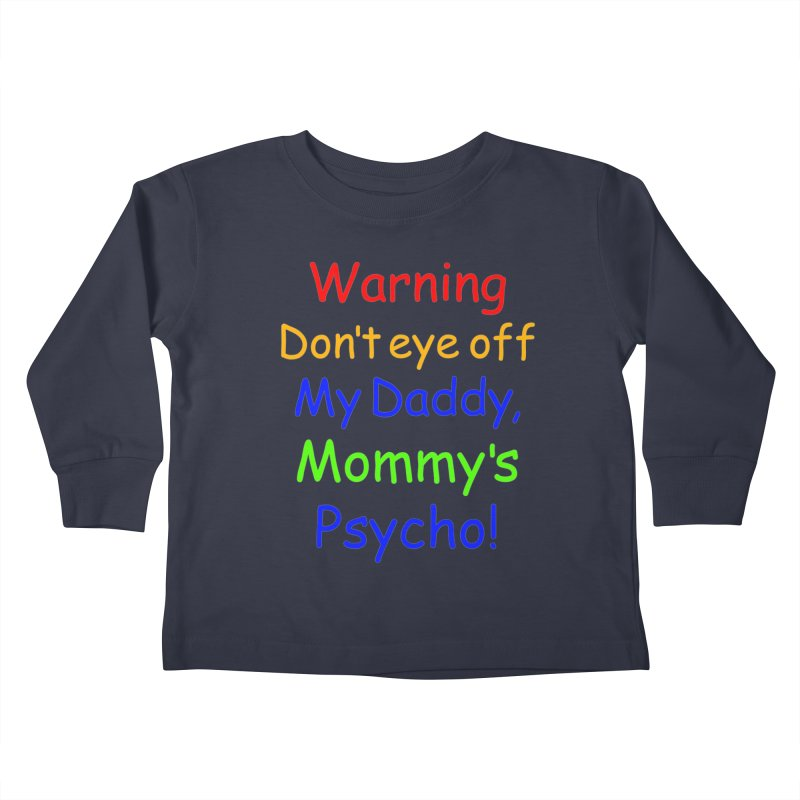 Mommy's Psycho Kids Toddler Longsleeve T-Shirt by Mini Moo Moo Clothing Company