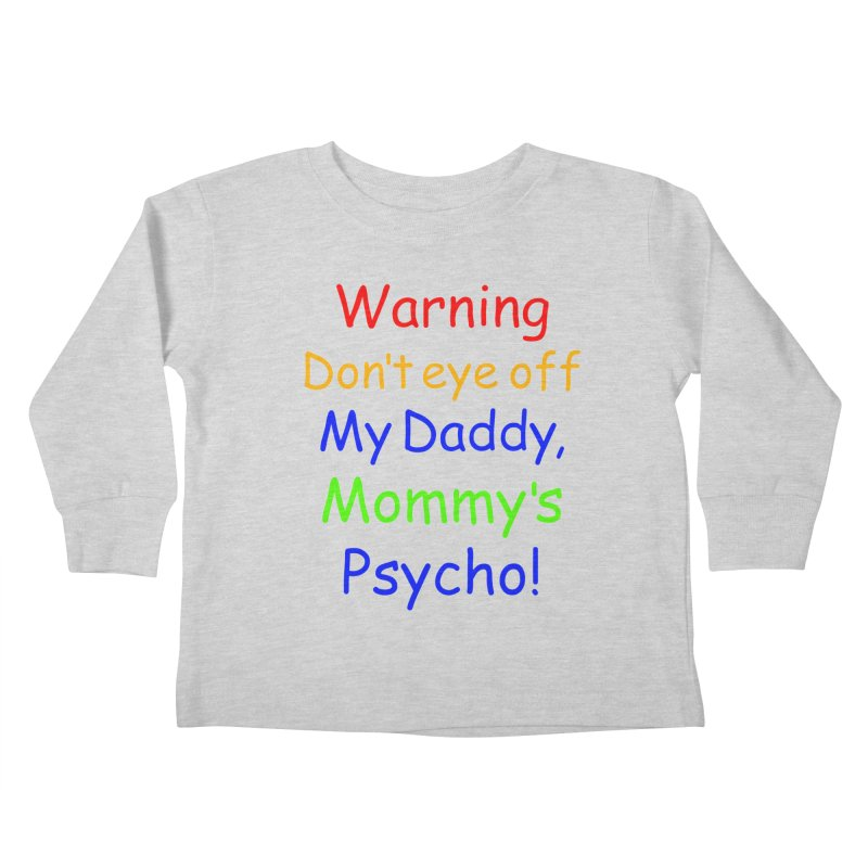 Mommy's Psycho Kids Toddler Longsleeve T-Shirt by Mini Moo Moo Clothing Company