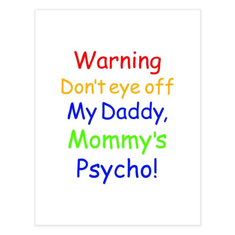 Mommy's Psycho Home Fine Art Print by Mini Moo Moo Clothing Company