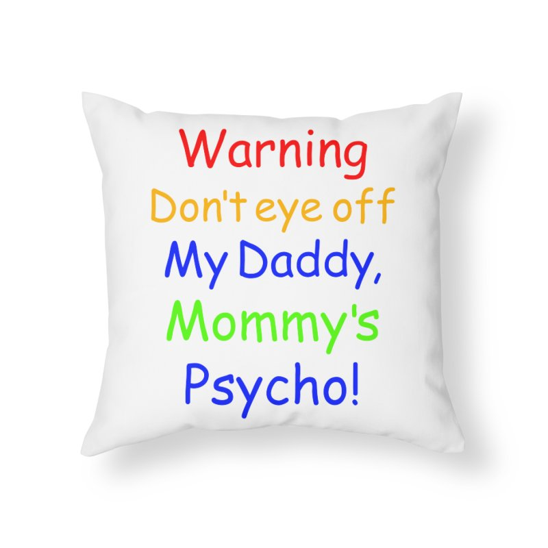 Mommy's Psycho Home Throw Pillow by Mini Moo Moo Clothing Company