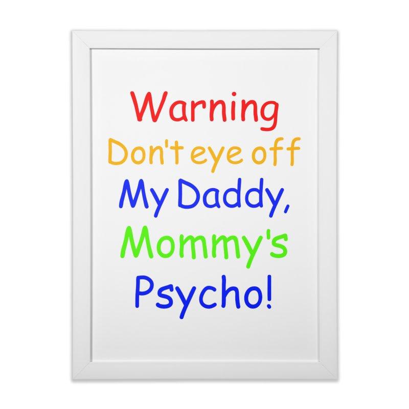 Mommy's Psycho Home Framed Fine Art Print by Mini Moo Moo Clothing Company