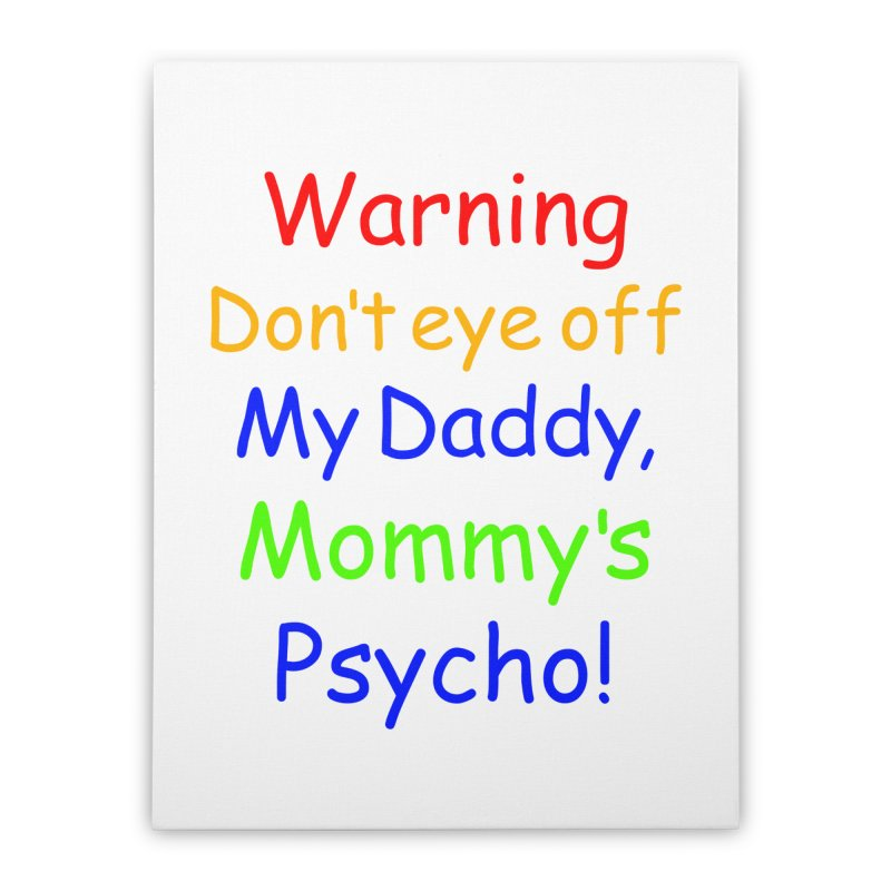Mommy's Psycho Home Stretched Canvas by Mini Moo Moo Clothing Company