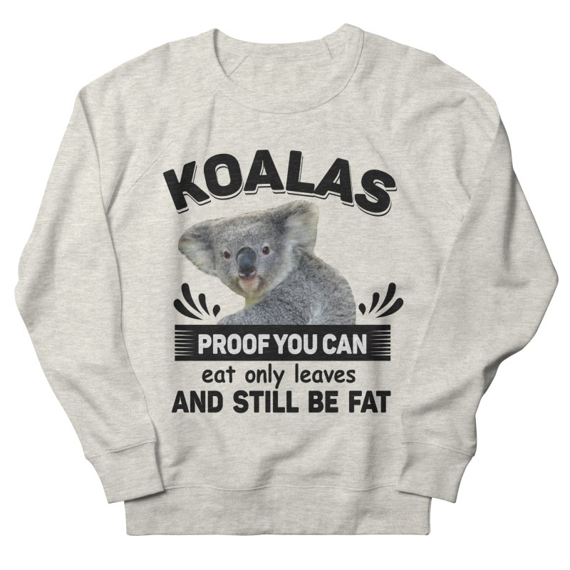 Koala Proof Women's French Terry Sweatshirt by Mini Moo Moo Clothing Company