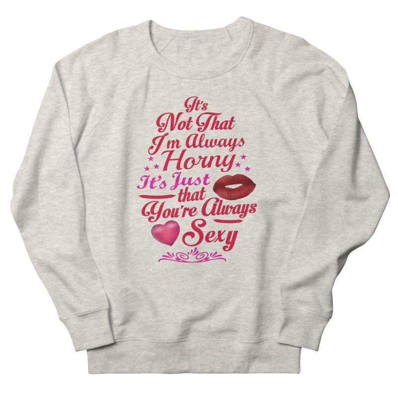 Always Sexy Women's Sweatshirt by Mini Moo Moo Clothing Company