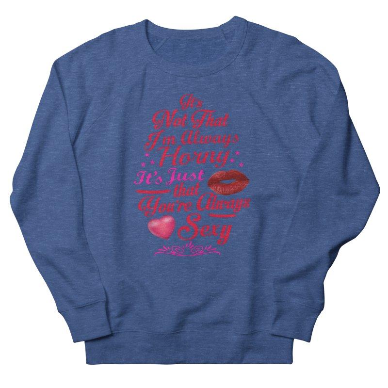 Always Sexy Men's Sweatshirt by Mini Moo Moo Clothing Company