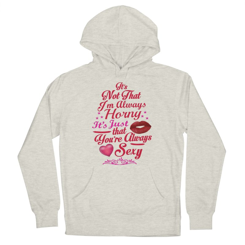 Always Sexy Men's Pullover Hoody by Mini Moo Moo Clothing Company