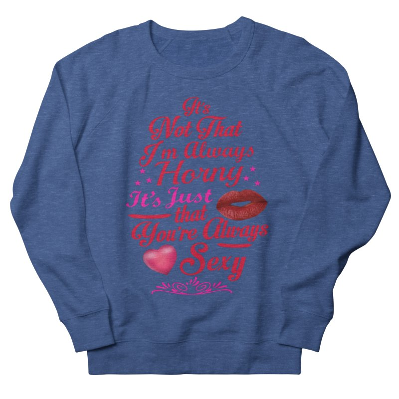 Always Sexy Men's Sweatshirt by Mini Moo Moo Clothing Company