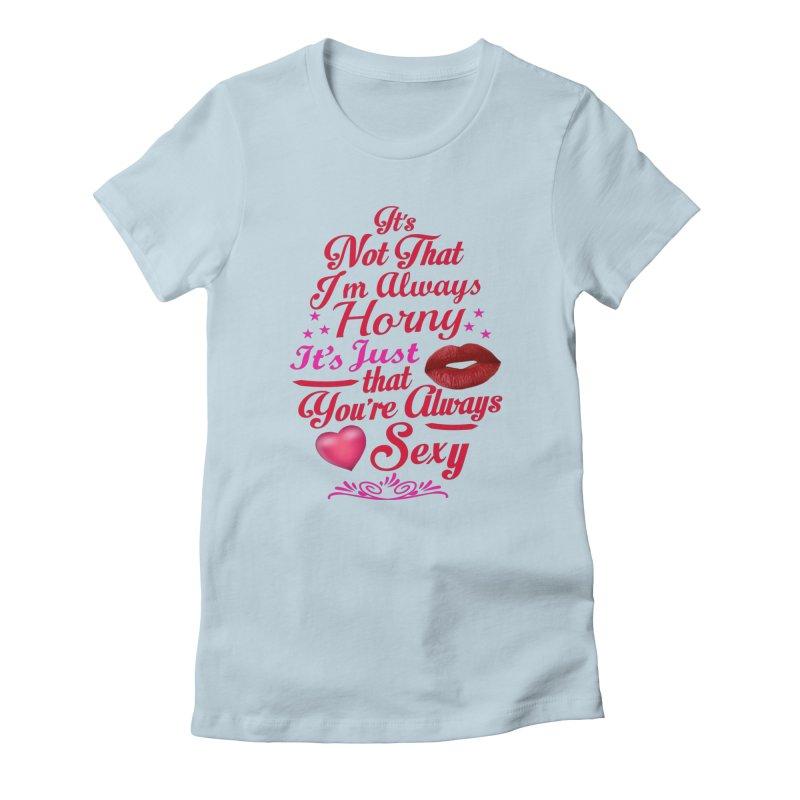 Always Sexy Women's T-Shirt by Mini Moo Moo Clothing Company