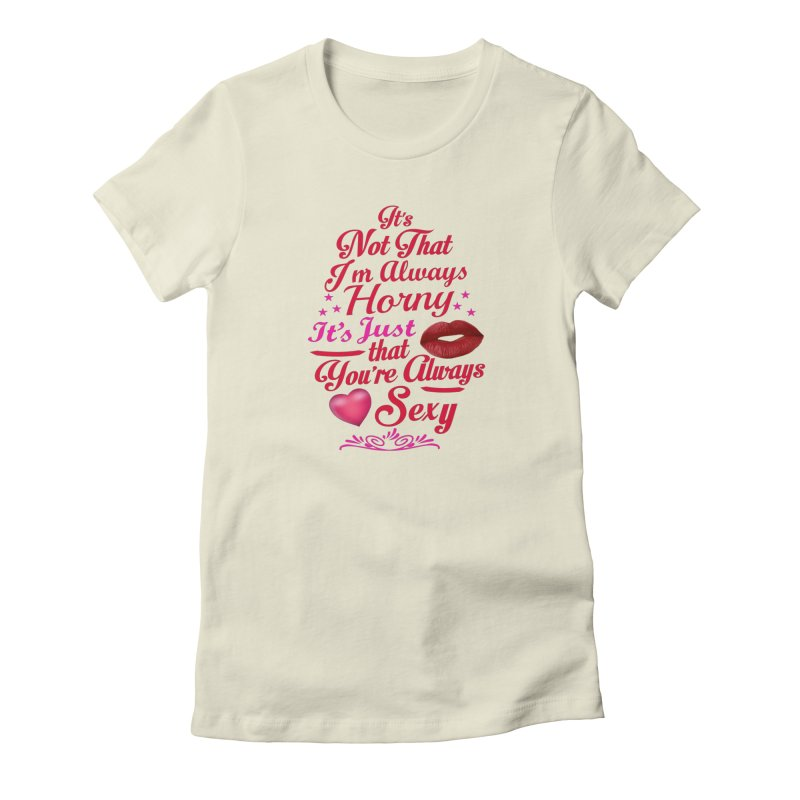 Always Sexy in Women's Fitted T-Shirt Natural by Mini Moo Moo Clothing Company