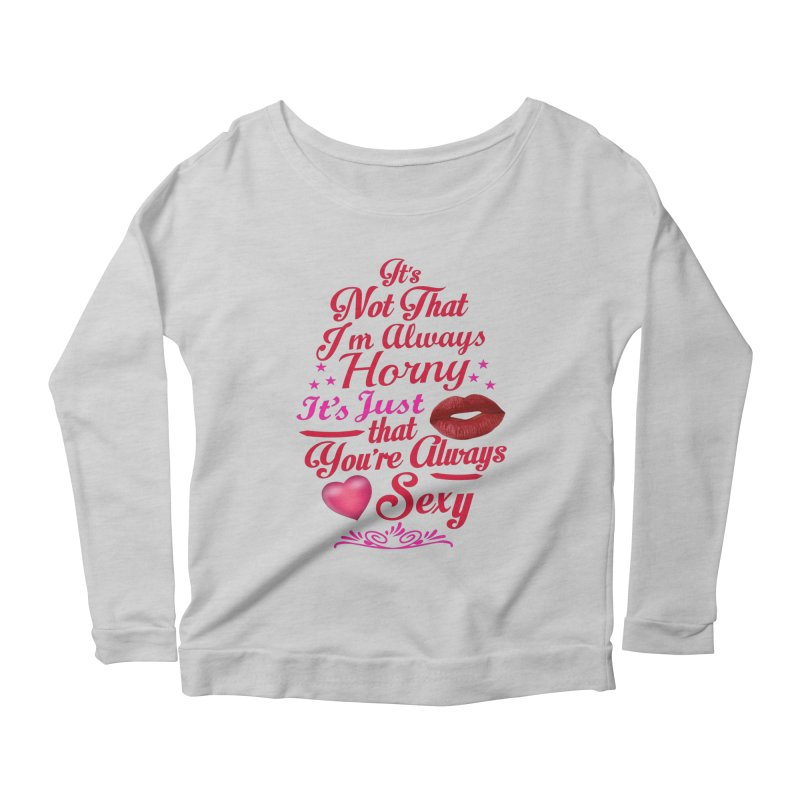 Always Sexy Women's Scoop Neck Longsleeve T-Shirt by Mini Moo Moo Clothing Company