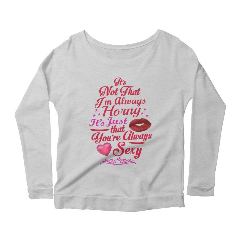 Always Sexy Women's Longsleeve T-Shirt by Mini Moo Moo Clothing Company
