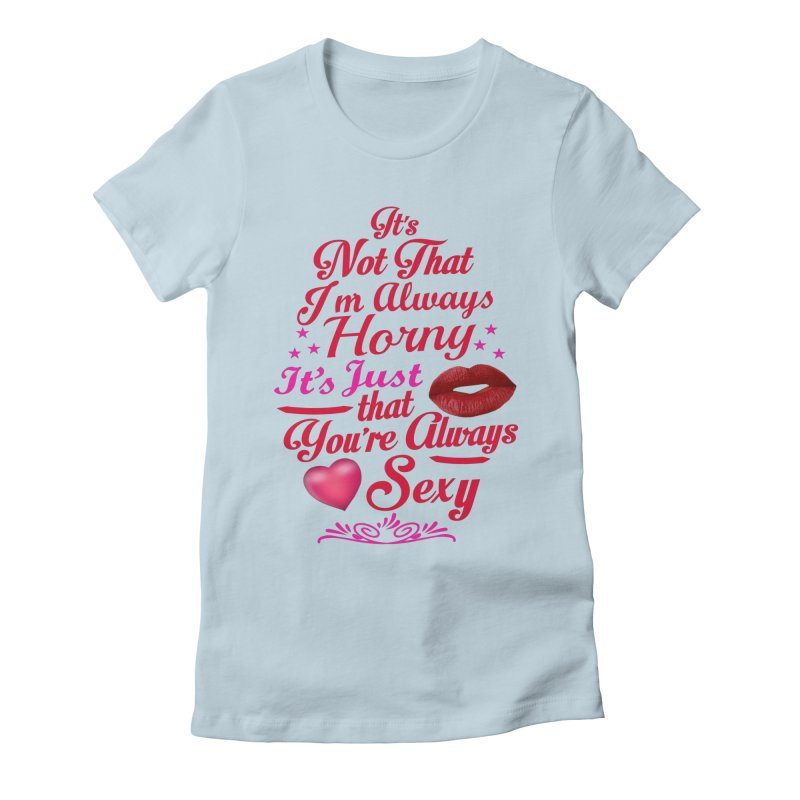 Always Sexy Women's T-Shirt by Mini Moo Moo Clothing Company