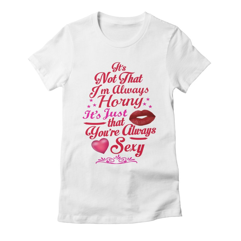 Always Sexy Women's Fitted T-Shirt by Mini Moo Moo Clothing Company
