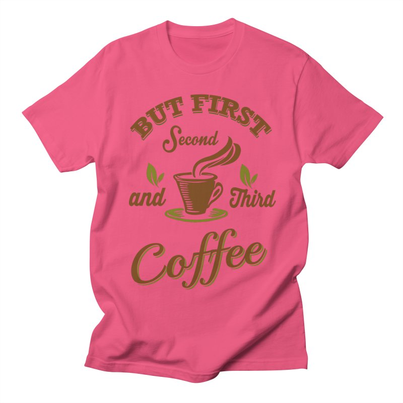 But always coffee Women's Regular Unisex T-Shirt by Mini Moo Moo Clothing Company