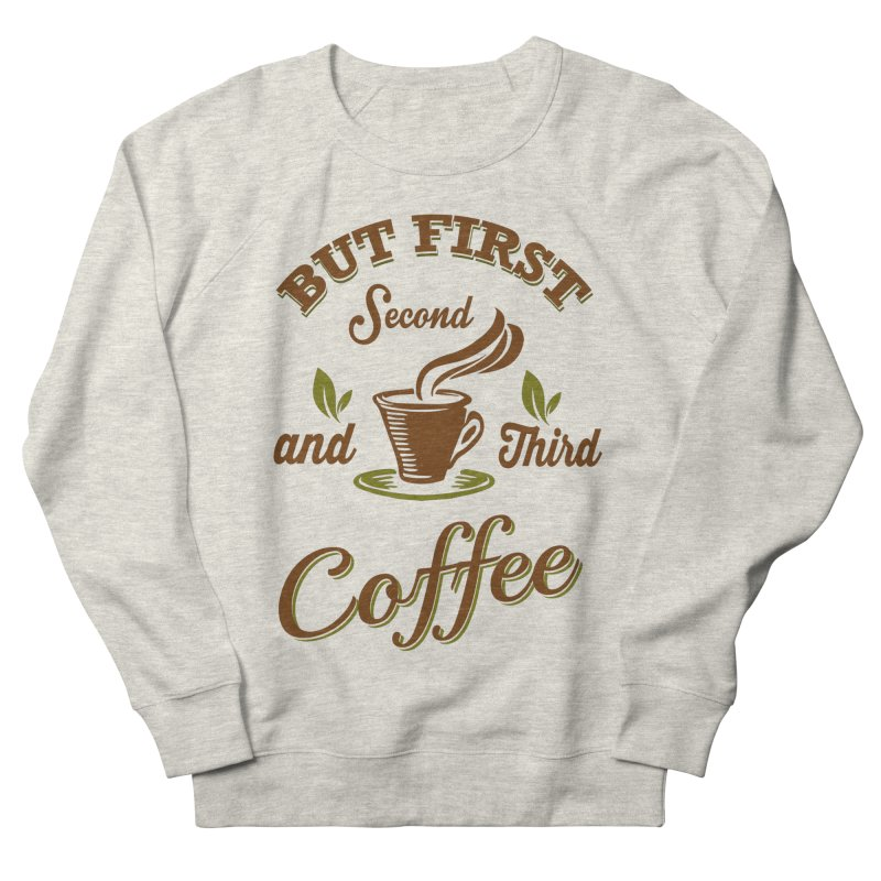 But always coffee Women's Sweatshirt by Mini Moo Moo Clothing Company