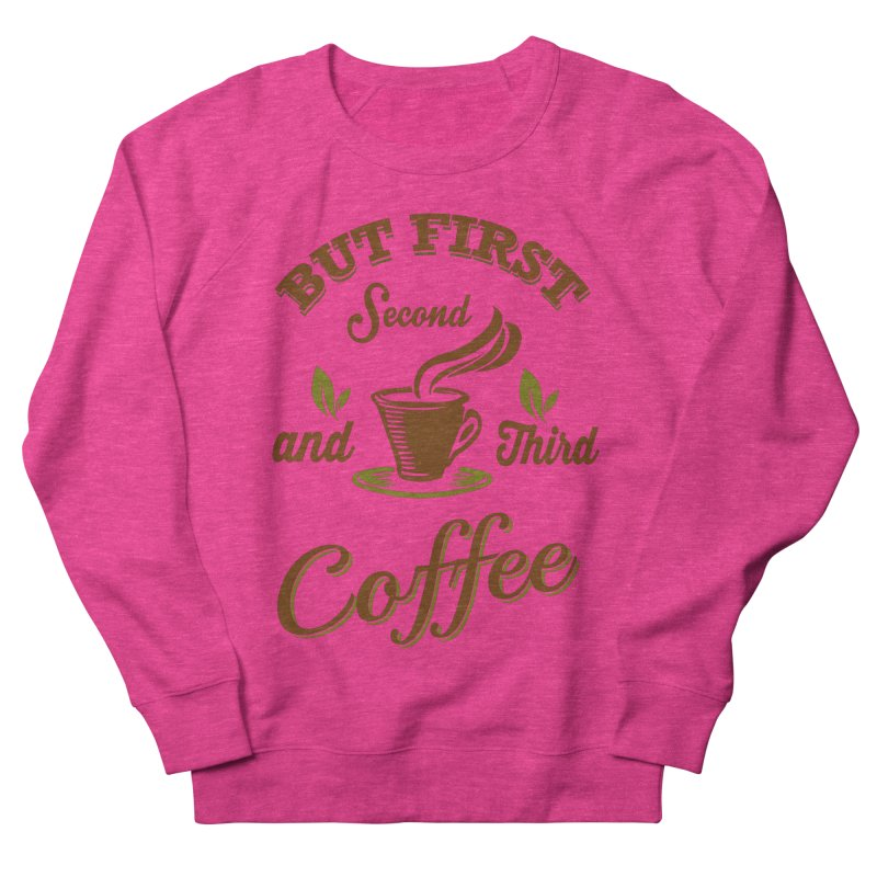 But always coffee Men's French Terry Sweatshirt by Mini Moo Moo Clothing Company