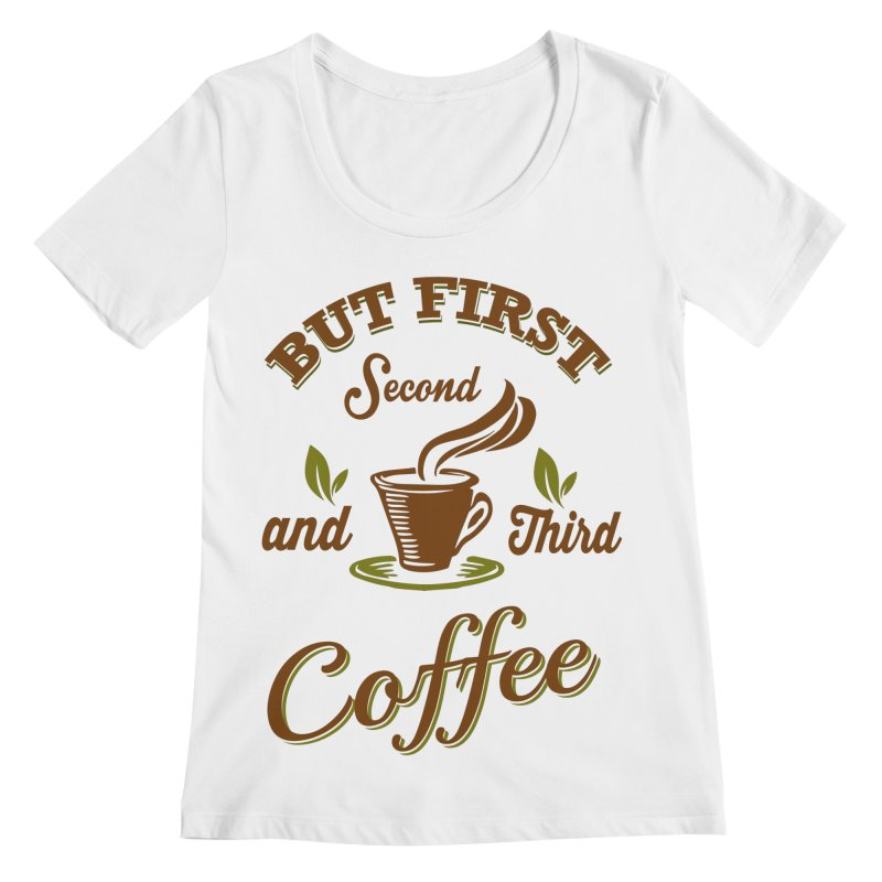 But always coffee Women's Scoopneck by Mini Moo Moo Clothing Company