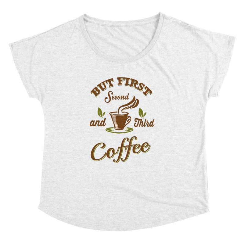 But always coffee Women's Dolman by Mini Moo Moo Clothing Company