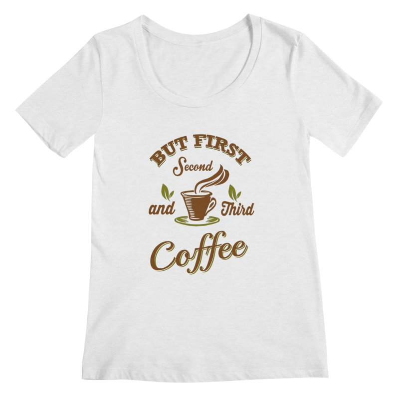 But always coffee Women's Regular Scoop Neck by Mini Moo Moo Clothing Company