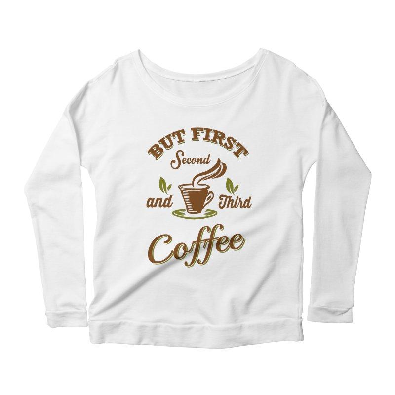But always coffee Women's Longsleeve Scoopneck  by Mini Moo Moo Clothing Company