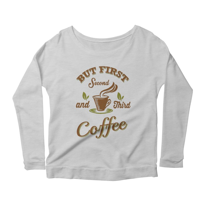 But always coffee Women's Scoop Neck Longsleeve T-Shirt by Mini Moo Moo Clothing Company