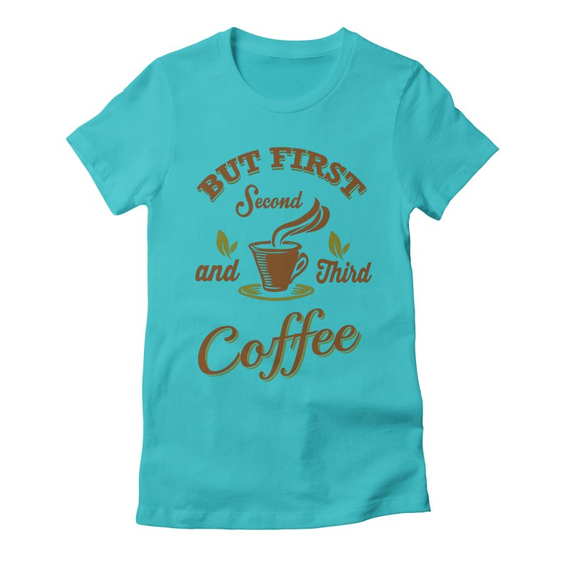 But always coffee Women's Fitted T-Shirt by Mini Moo Moo Clothing Company