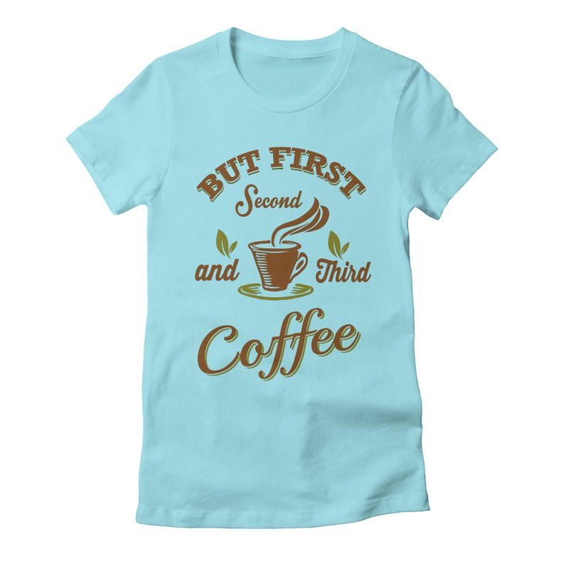 But always coffee Women's T-Shirt by Mini Moo Moo Clothing Company