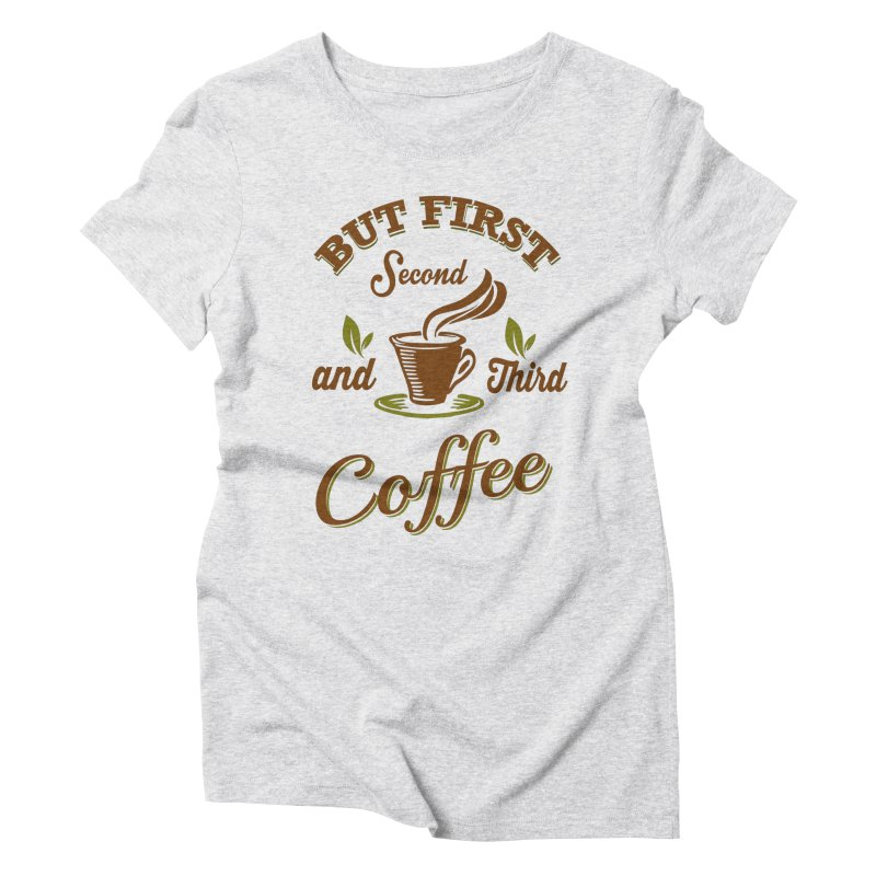 But always coffee Women's Triblend T-shirt by Mini Moo Moo Clothing Company