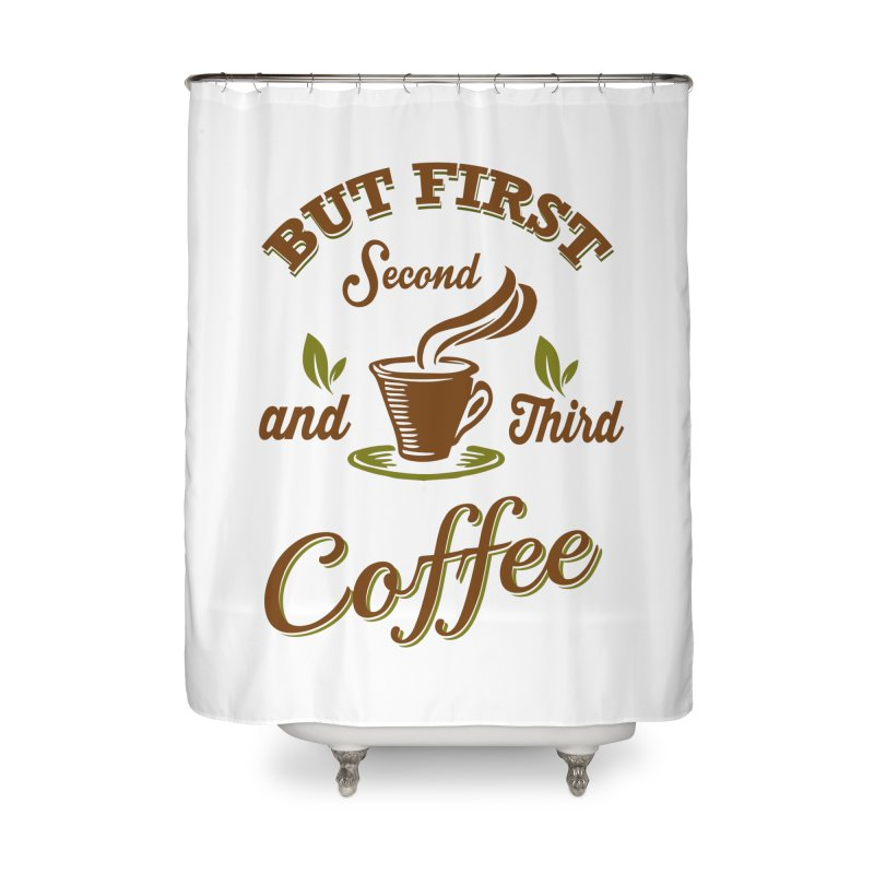 But always coffee Home Shower Curtain by Mini Moo Moo Clothing Company
