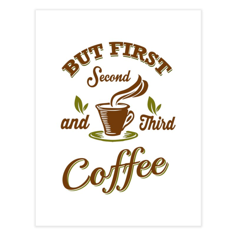 But always coffee Home Fine Art Print by Mini Moo Moo Clothing Company