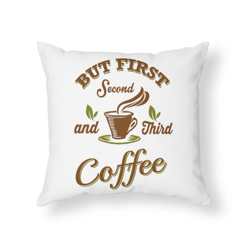 But always coffee Home Throw Pillow by Mini Moo Moo Clothing Company
