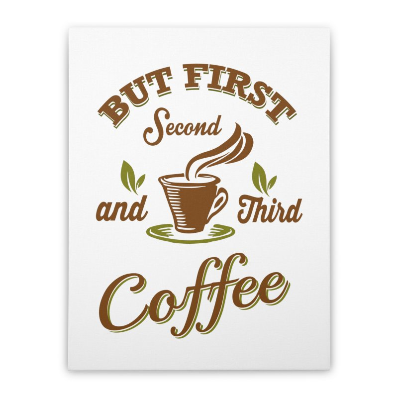 But always coffee Home Stretched Canvas by Mini Moo Moo Clothing Company
