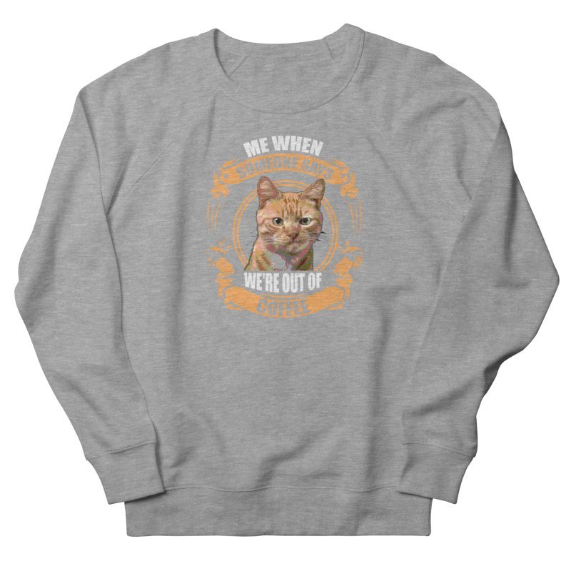 What no coffee Women's French Terry Sweatshirt by Mini Moo Moo Clothing Company