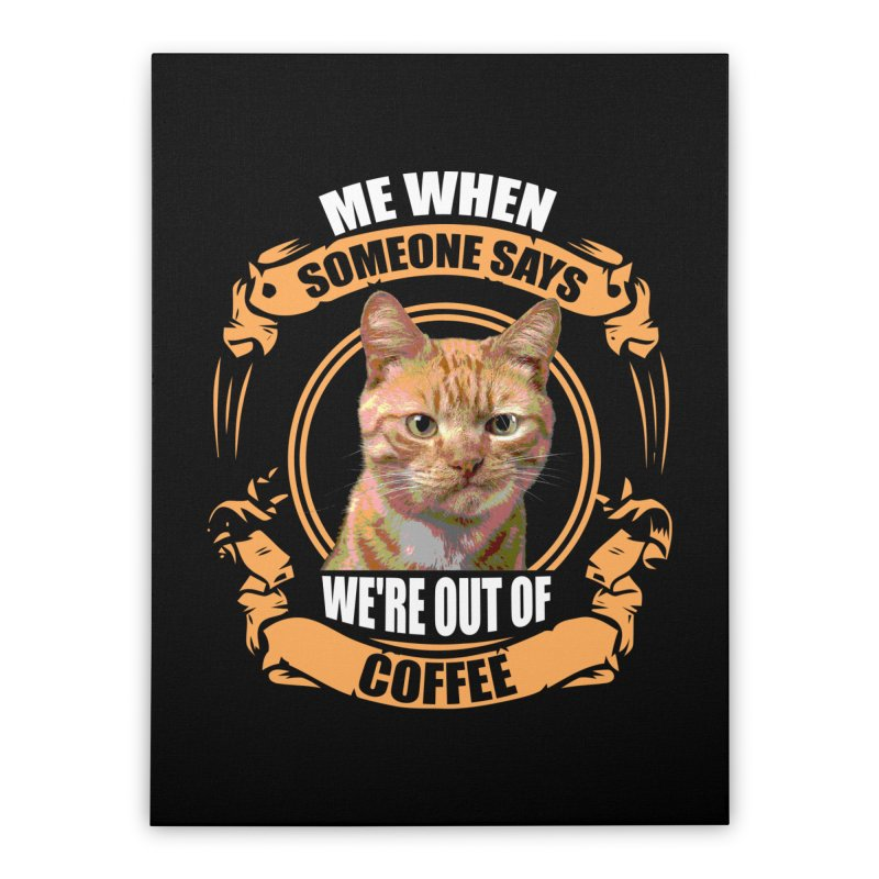 What no coffee Home Stretched Canvas by Mini Moo Moo Clothing Company