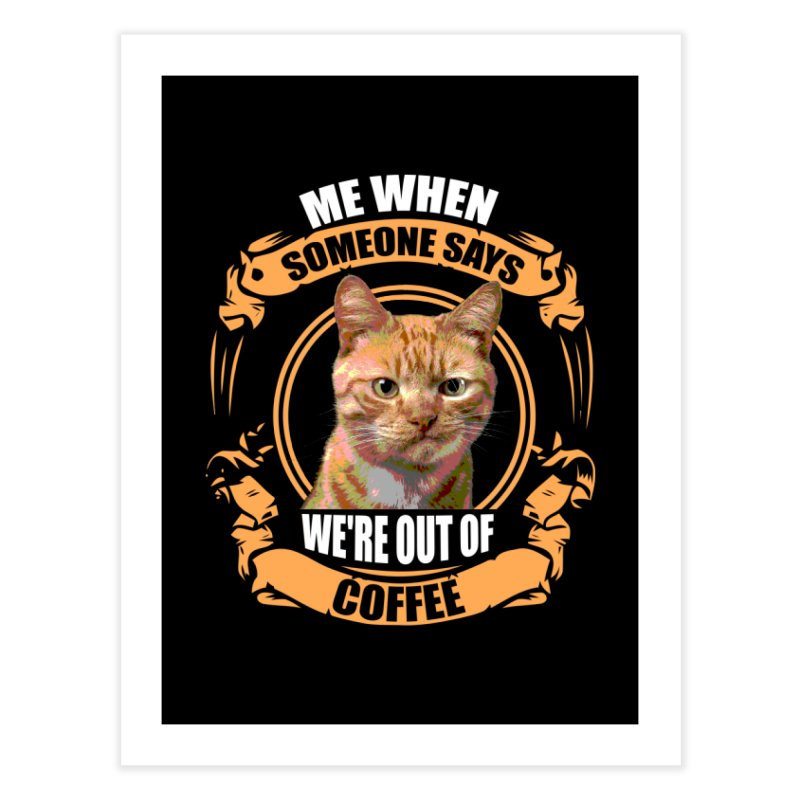 What no coffee Home Fine Art Print by Mini Moo Moo Clothing Company