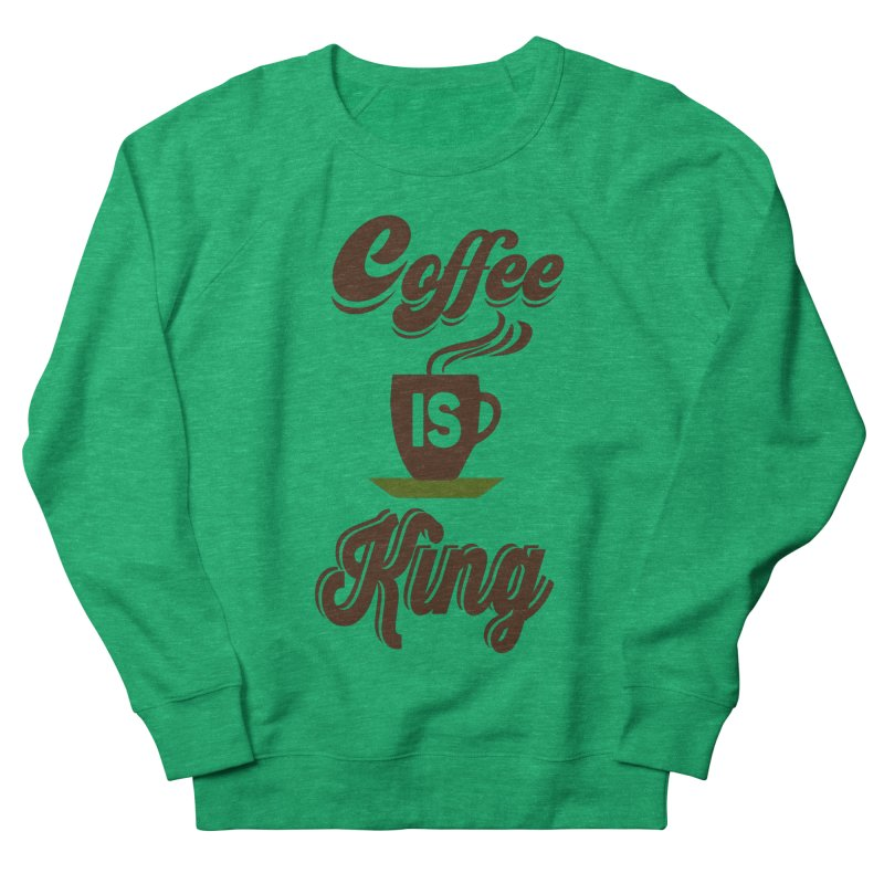 Coffee is King Women's French Terry Sweatshirt by Mini Moo Moo Clothing Company